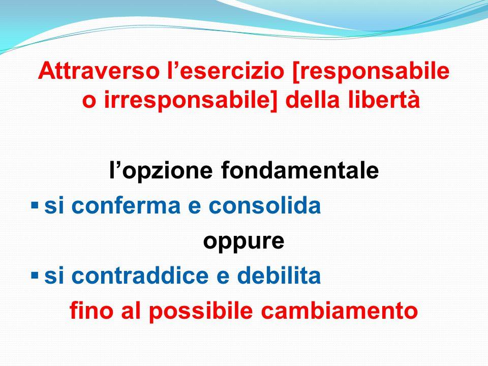 Attraverso l'esercizio [responsabile o irresponsabile] della libertà